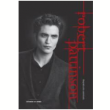 Robert Pattinson: Biografia Não Autorizada - Virginia Blackburn