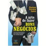 A Arte de Fazer Bons Negócios - Floriano Ferreira Jr