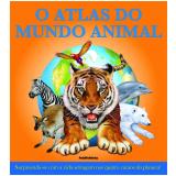 O Atlas do Mundo Animal - Marie Greenwood