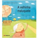 A Velhinha Maluquete - Ana Maria Machado