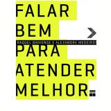 Falar Bem Para Atender Melhor - Alexandre Medeiros, Raquel Bahiense