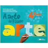 A Arte de Fazer Arte - 4º Ano - Ambiente - Ensino Fundamental I - Denise Akel Haddad, Dulce Goncalves Morbin, Priscila Fumiko Okino