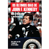 Os Últimos Dias de John F. Kennedy - Bill O´reilly