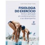 Fisiologia Do Exercício: Teoria E Aplicação Ao Condicionamento E Ao Desempenho - Edward T. Howley, Scott K. Powers
