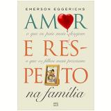 Amor E Respeiro Na Familia - Emerson  Eggerichrs