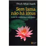 Sem Lama Não Há Lótus - Thich Nhat Hanh