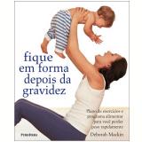 Fique em Forma Depois da Gravidez - Deborah Mackin