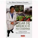 Lugar de Médico É na Cozinha - Dr. Alberto Peribanez Gonzalez