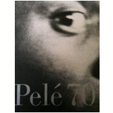 Pelé 70 - José Luiz Tahan , Pedro Fernandes Saad
