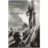 A História nos Filmes, os Filmes na História - Robert A. Rosenstone