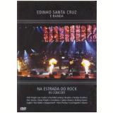 Edinho Santa Cruz e Banda - Na Estrada do Rock In Concert (DVD) - Edinho Santa Cruz e Banda