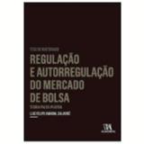 Regulação e Autorregulação do Mercado de Bolsa: Teoria Palco-Plateia  - Luiz Felipe Amaral Calabró