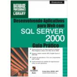 Desenvolvendo Aplicativos Para Web Com Sql Server 2000 Guia Pr�tico - Dusan Petkovic