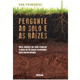 Pergunte ao Solo e as Raizes - Ana Primavesi