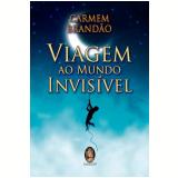 Viagem ao Mundo Invisível - Carmem Brandão