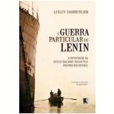 A Guerra Particular de Lenin - Lesley Chamberlain