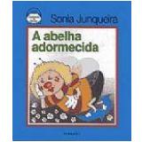 A Abelha Adormecida - Sonia Junqueira