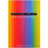 Como o Mundo Virou Gay? - André Fischer