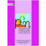 Parâmetros Curriculares Nacionais: Apresentação dos Temas Transversais e Ética - Vol. 8 - Rosangela Marta Siqueira Barreto