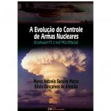 A Evolução do Controle de Armas Nucleares - Marco AntÔnio Saraiva Marzo, SÍlvio GonÇalves de Almeida