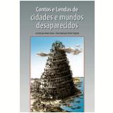 Contos e Lendas de Cidades e Mundos Desaparecidos - Anne Jonas