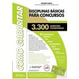 Como Gabaritar - Disciplinas Basicas Para Concursos - 3300 Questoes Comentadas - Vários autores