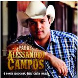 Padre Alessandro Campos - O Homem Decepciona, Jesus Cristo Jamais (CD) - Padre Alessandro Campos