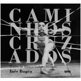 Caminhos Cruzados - Inês Bogéa