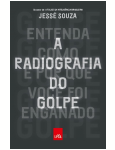 A Radiografia Do Golpe: Entenda Como E Por Que Voc� Foi Enganado