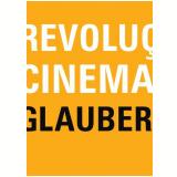 Revolução do Cinema Novo - Glauber Rocha