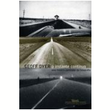 O Instante Contínuo - Geoff Dyer