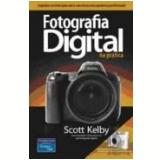 Fotografia Digital na Prática - Scott Kelby