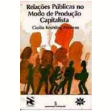 Relações Públicas no Modo de Produção Capitalista - Cicilia Krohling Peruzzo