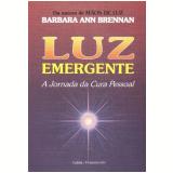 Luz Emergente:a Jornada da Cura Pessoal - Barbara Ann Brennan
