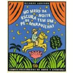 Livros - FOLCLORE - No Meio da Noite Escura Tem um Pé de Maravilha - Ricardo Azevedo - 8508081901