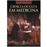 Ciência Oculta em Medicina - Franz Hartmann