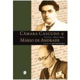 C�mara Cascudo e M�rio de Andrade: Cartas, 1924-1944 - Lu�s da C�mara Cascudo, M�rio de Andrade