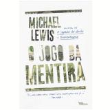 O Jogo da Mentira  - Michael Lewis
