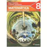 Matemática Compreensão e Prática 8 - Enio Silveira, Cláudio Marques