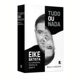 Tudo ou Nada: Eike Batista e a Verdadeira Hist�ria do Grupo X - Malu Gaspar