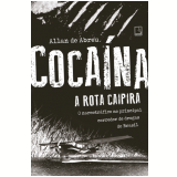Cocaína: A Rota Caipira - Allan De Abreu