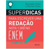 Superdicas Para Escrever Uma Redação Nota 1000 No Enem - Rachel Polito, Reinaldo Polito