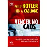 Vencer no Caos - Philip Kotler, John A. Caslione