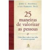 25 Maneiras de Valorizar as Pessoas - John C. Maxwell, Les Parrott