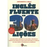 Ingl�s Fluente em 30 Li��es! (Inclui 2 CDs) - Jos� Roberto A. Igreja