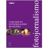 O Melhor Do Fotojornalismo Brasileiro - Editora Europa