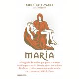 Maria: A biografia da mulher que gerou o homem mais importante da história, viveu um inferno, dividiu os cristãos, conquistou meio mundo e é chamada de Mãe de Deus (Ebook) - Rodrigo Alvarez