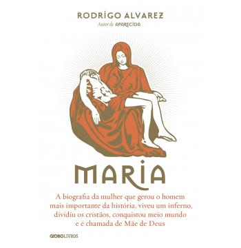 Maria: A biografia da mulher que gerou o homem mais importante da história, viveu um inferno, dividiu os cristãos, conquistou meio mundo e é chamada de Mãe de Deus (Ebook)
