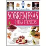 Le Cordon Bleu: Sobremesas e suas Técnicas - Bridget Jones, Laurent Duchene