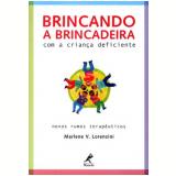 Brincando a Brincadeira - Com a Criança Deficiente - Marlene V. Lorenzini
